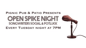 Pignic Pub & Patio present: Open Spike Night, Songwriters Social & Potluck